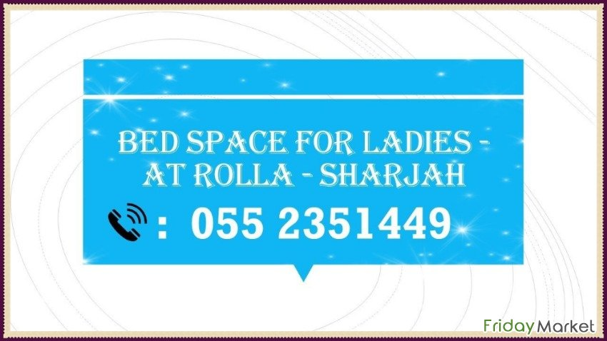 BED SPACE FOR LADIES NEAR JUICE WORLD -BUS STOP -aed-500 Sharjah UAE
